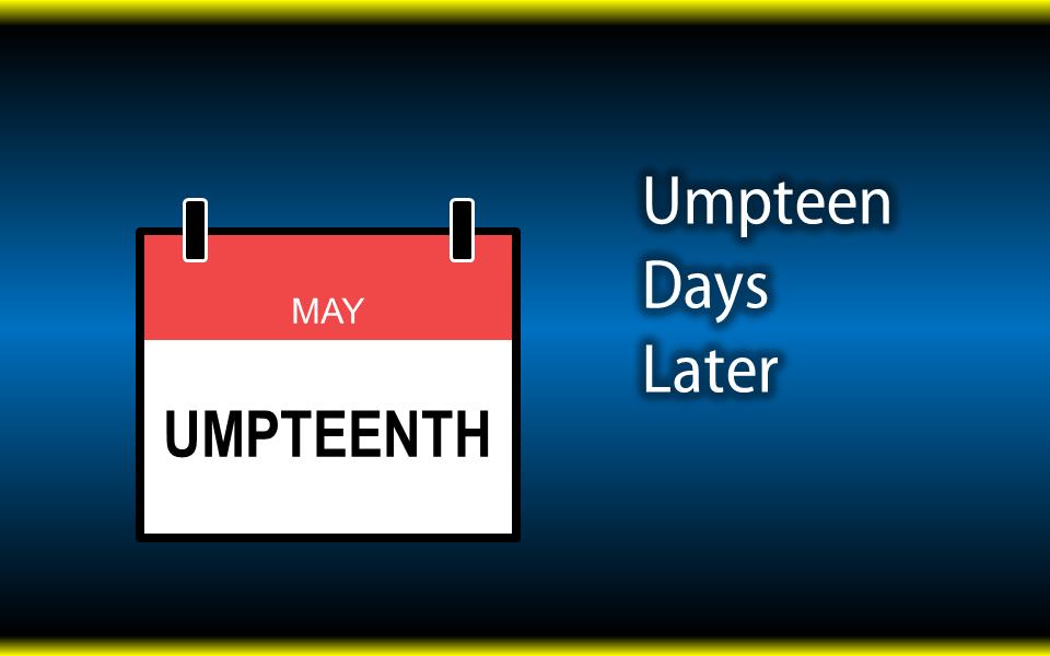 Upteen Days Later